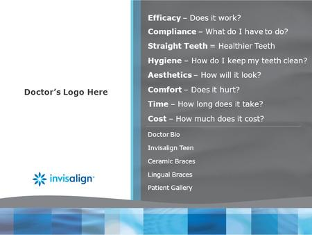 Doctors Logo Here Compliance – What do I have to do? Straight Teeth = Healthier Teeth Hygiene – How do I keep my teeth clean? Aesthetics – How will it.