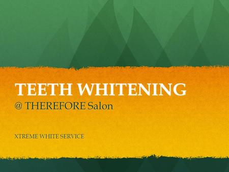 TEETH THEREFORE Salon XTREME WHITE SERVICE.
