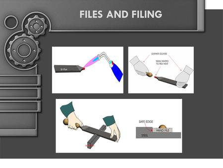 FILES AND FILING. OBJECTIVES IDENTIFY VARIOUS SHAPES OF FILES,THEIR USES,CARE,AND MAINTENANCE.