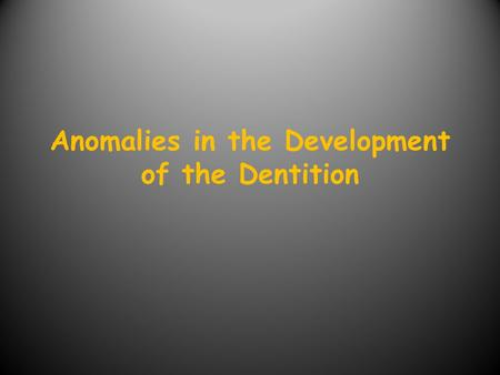 Anomalies in the Development of the Dentition