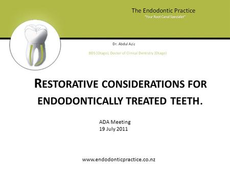 R ESTORATIVE CONSIDERATIONS FOR ENDODONTICALLY TREATED TEETH. www.endodonticpractice.co.nz ADA Meeting 19 July 2011.