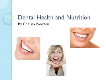 Dental Health and Nutrition By Chelsey Newton. Learning Objectives Properly identify the major problems associated with our teeth Describe some of the.
