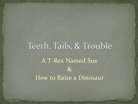 A T-Rex Named Sue & How to Raise a Dinosaur. Sue is the largest, most complete, and best preserved Tyrannosaurus rex ever discovered! Her fossil was found.