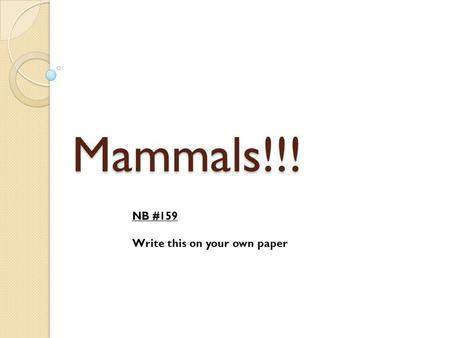 Mammals!!! NB #159 Write this on your own paper.