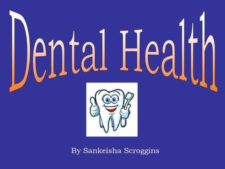 By Sankeisha Scroggins Learning Outcomes You will... Learn why caring for your teeth is important Be able to describe how to keep your smile healthy.