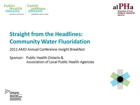 2011 AMO Annual Conference Insight Breakfast Sponsor: Public Health Ontario & Association of Local Public Health Agencies Straight from the Headlines: