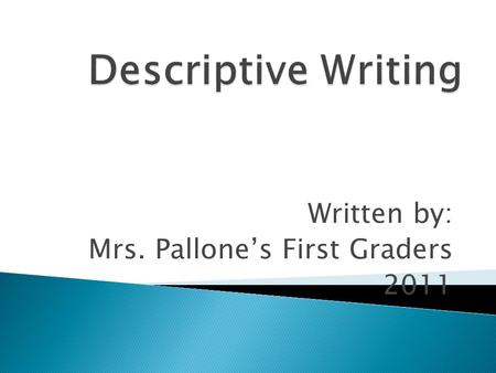 Written by: Mrs. Pallone's First Graders 2011