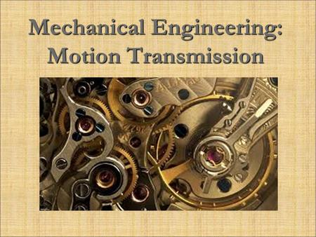 Mechanical Engineering: Motion Transmission