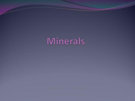Minerals Most minerals help build strong bones and teeth Others are used to make substances that they body needs Minerals are usually needed in tiny amounts,