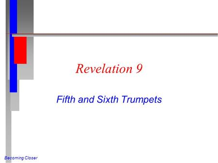 Becoming Closer Revelation 9 Fifth and Sixth Trumpets.