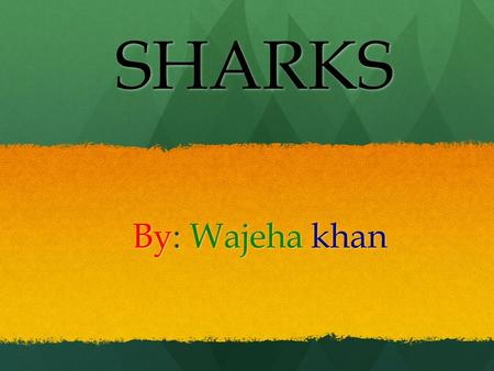 SHARKS By: Wajeha khan. Table of contents Chapter 1 :Environment, Chapter 2 :Survival, Chapter 3 : Characteristics, Chapter 4 : Development, Chapter 5.
