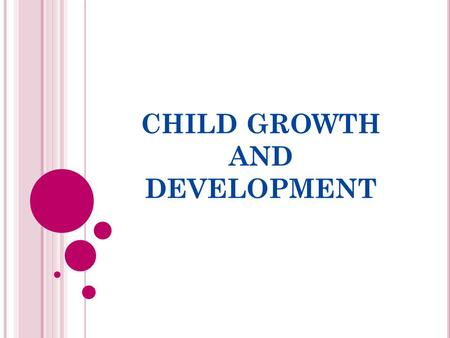 CHILD GROWTH AND DEVELOPMENT. T HERE ARE MULTIPLE STAGES OF DEVELOPMENT THAT EVERY INDIVIDUAL WILL GO THROUGH … Stage of Development Approximate Age InfancyBirth.