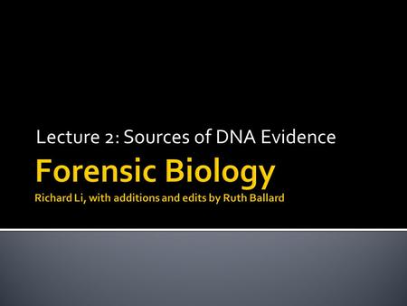 Lecture 2: Sources of DNA Evidence. DNA Biological evidence containing DNA Blood Semen Saliva Hair Bone Teeth Touch/trace 2.