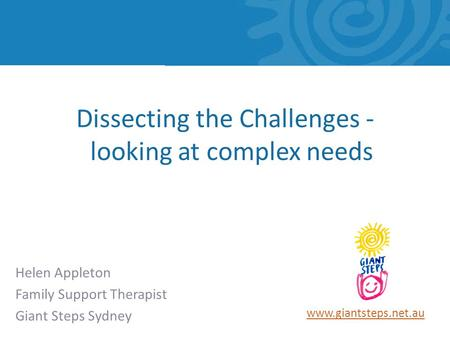 Www.giantsteps.net.au Helen Appleton Family Support Therapist Giant Steps Sydney Dissecting the Challenges - looking at complex needs.