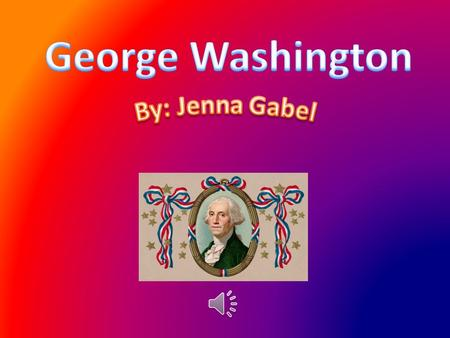 1789-1797 George Washington was born on February 22, 1732.