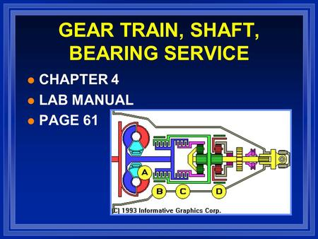GEAR TRAIN, SHAFT, BEARING SERVICE l CHAPTER 4 l LAB MANUAL l PAGE 61.
