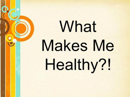 What Makes Me Healthy?! Free Powerpoint Templates.
