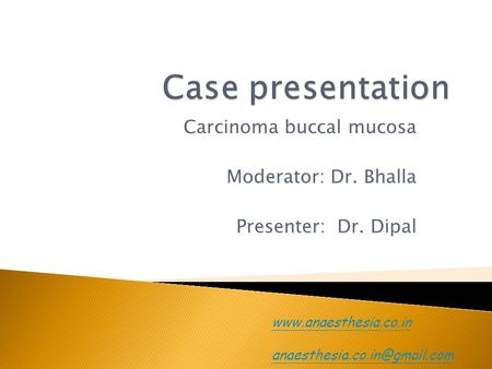 Carcinoma buccal mucosa Moderator: Dr. Bhalla Presenter: Dr. Dipal