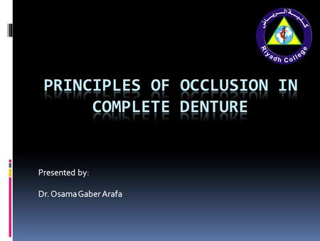 Presented by: Dr. Osama Gaber Arafa. Terminology Occlusion: This words is used to describe the static contact relationship between the incising or masticating.