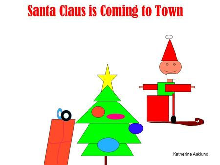 Santa Claus is Coming to Town Katherine Asklund. Grace Aubry.