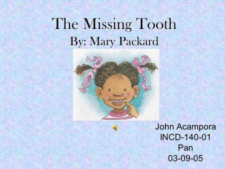 The Missing Tooth By: Mary Packard