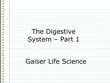 The Digestive System – Part 1 Gaiser Life Science.