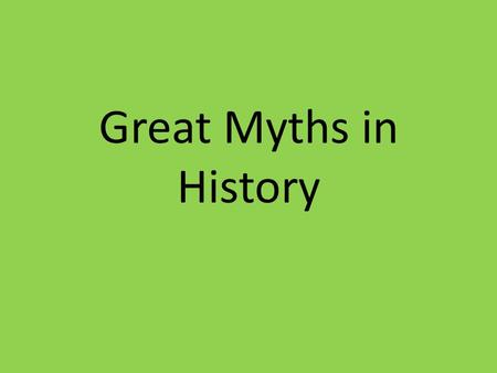 Great Myths in History.