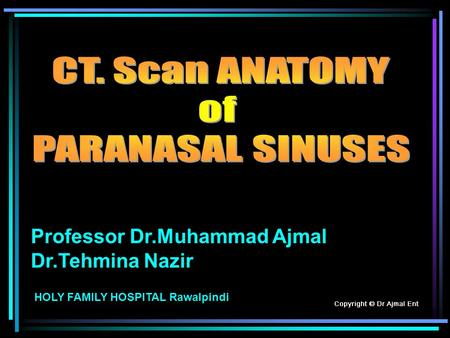 CT. Scan ANATOMY of PARANASAL SINUSES Professor Dr.Muhammad Ajmal