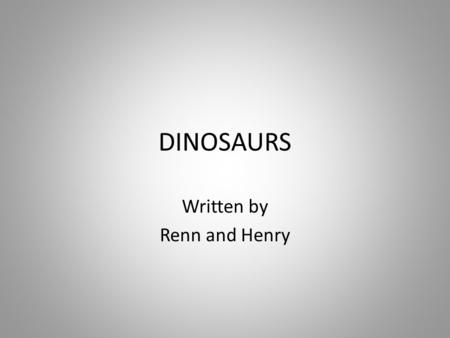 DINOSAURS Written by Renn and Henry. Protection Dinosaurs have many ways to protect themselves from their enemies. Some dinosaurs have bony frills and.