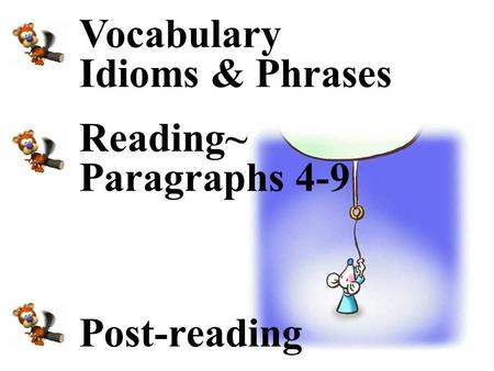 Vocabulary Idioms & Phrases Reading~ Paragraphs 4-9 Post-reading.