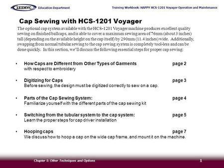 Training Workbook: HAPPY HCS-1201 Voyager Operation and Maintenance Education Department Chapter 5: Other Techniques and Options 1 Cap Sewing with HCS-1201.