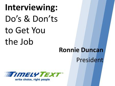 Interviewing: Dos & Donts to Get You the Job Ronnie Duncan President.