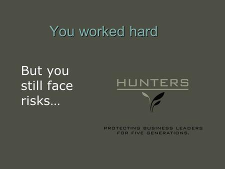 You worked hard But you still face risks…. Picture your future… or perhaps you are already there…