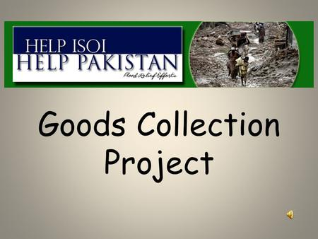 Goods Collection Project. Pakistan is flooded Homes are ruined.