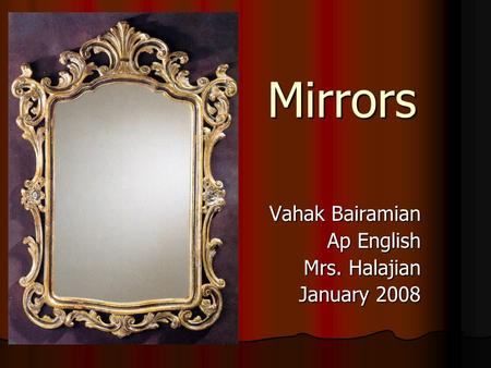 Mirrors Vahak Bairamian Ap English Mrs. Halajian January 2008.