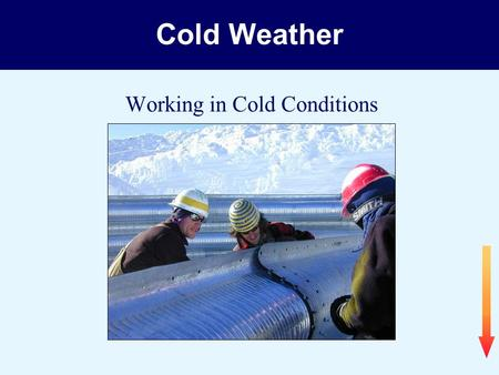 Working in Cold Conditions Cold Weather. Cold Workplaces Roofs in cold weather Bridges near large bodies of water High buildings exposed to wind Refrigerated.