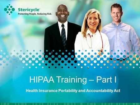HIPAA Training – Part I Health Insurance Portability and Accountability Act.
