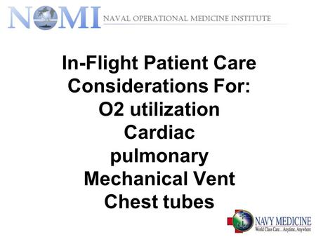 In-Flight Patient Care Considerations For: O2 utilization Cardiac pulmonary Mechanical Vent Chest tubes.