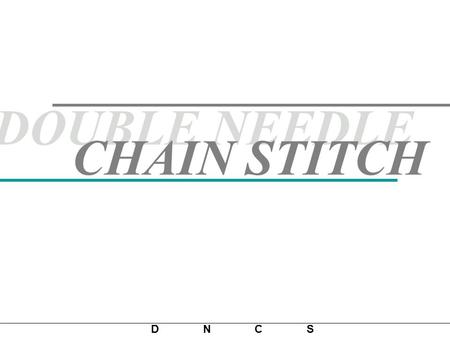 DOUBLE NEEDLE CHAIN STITCH.