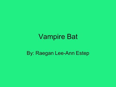 Vampire Bat By: Raegan Lee-Ann Estep. Where in the world is it found? It is found in subtropical and tropical America.