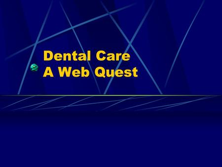 Dental Care A Web Quest. Table of Contents 3.Introduction 4. Types of Teeth 5. Functions of Teeth 6. Keeping Your Teeth & Gums Healthy 7. Brush Your Teeth.
