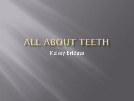 All About Teeth Kelsey Bridges.