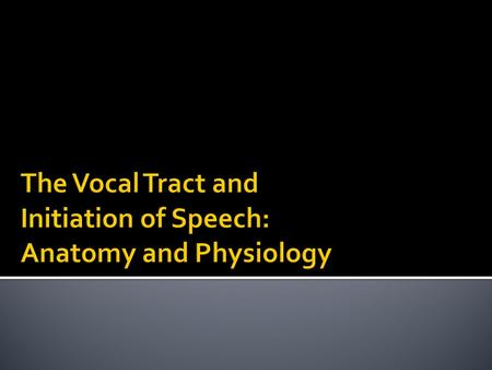 The Vocal Tract and Initiation of Speech: Anatomy and Physiology