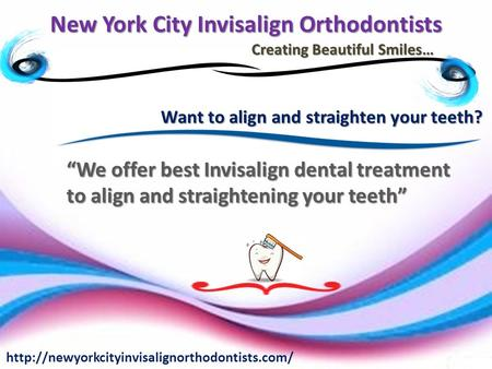 New York City Invisalign Orthodontists Creating Beautiful Smiles…  Want to align and straighten your teeth?