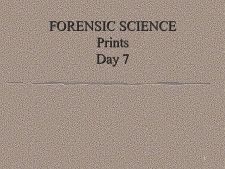 1 FORENSIC SCIENCE Prints Day 7 Update your assignment sheet: l You should have back: l AFIS practice: Stamped if complete l Red Lips lab- 15 points.