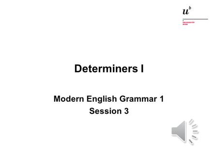 Determiners I Modern English Grammar 1 Session 3.