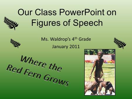 Our Class PowerPoint on Figures of Speech Ms. Waldrops 4 th Grade January 2011.