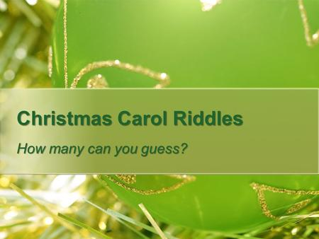 Christmas Carol Riddles How many can you guess?. Eight P.M. to Six A.M. without Noise…. Song #1.