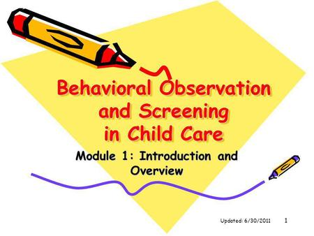 1 Behavioral Observation and Screening in Child Care Module 1: Introduction and Overview Updated: 6/30/2011.