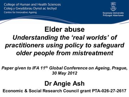 Elder abuse Understanding the real worlds of practitioners using policy to safeguard older people from mistreatment Paper given to IFA 11 th Global Conference.